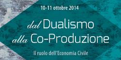 11-12 ottobre 2014 - Dal Dualismo alla Co-Produzione. Il ruolo dell'Economia Civile