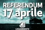 Legambiente -Referendum sulle trivellazioni del 17 aprile 2016: Facciamo chiarezza